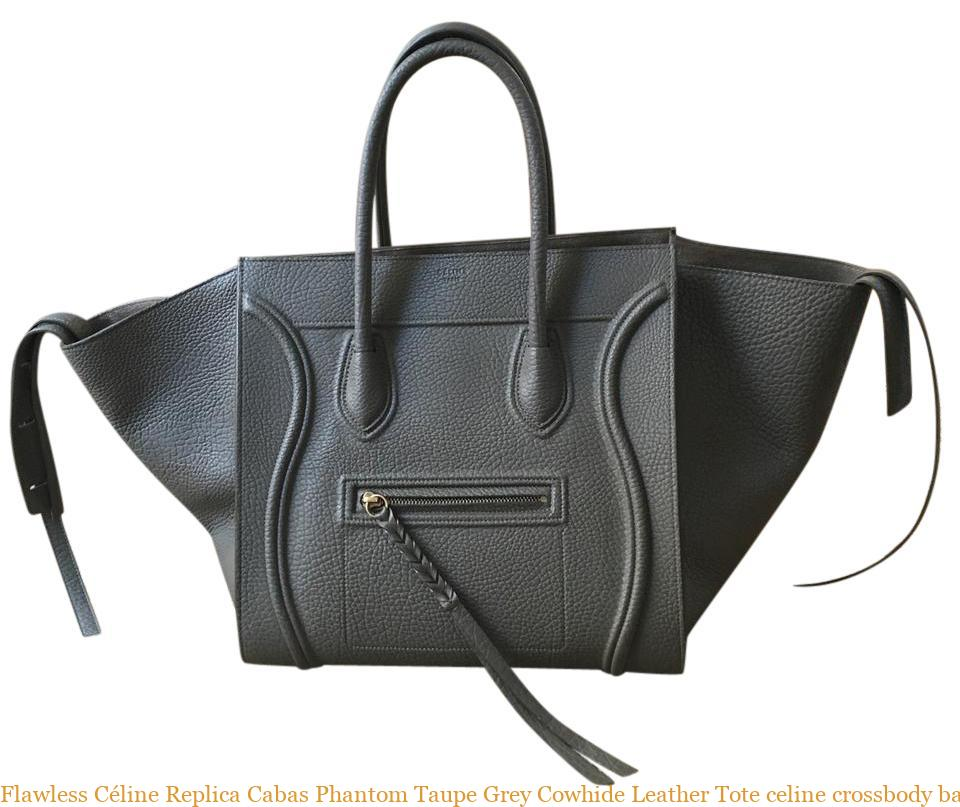 hot-selling newest really comfortable select for clearance Flawless Céline Replica Cabas Phantom Taupe Grey Cowhide Leather Tote  celine crossbody bag