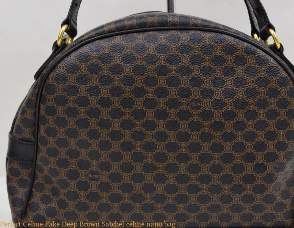 aca1e70716ff2d Perfect Céline Fake Deep Brown Satchel celine nano bag – Best replica  handbags, High quality 1:1 Designer Replica Handbags